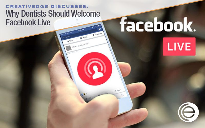 Why Dentists Should Welcome Facebook Live