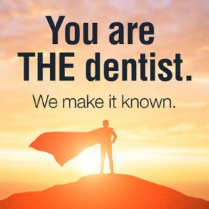 You are THE dentist. We make it known.