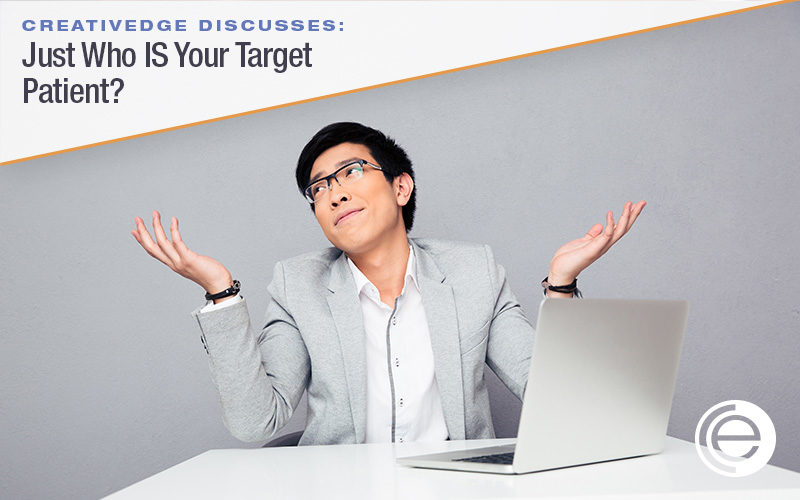 Just Who IS Your Target Patient?