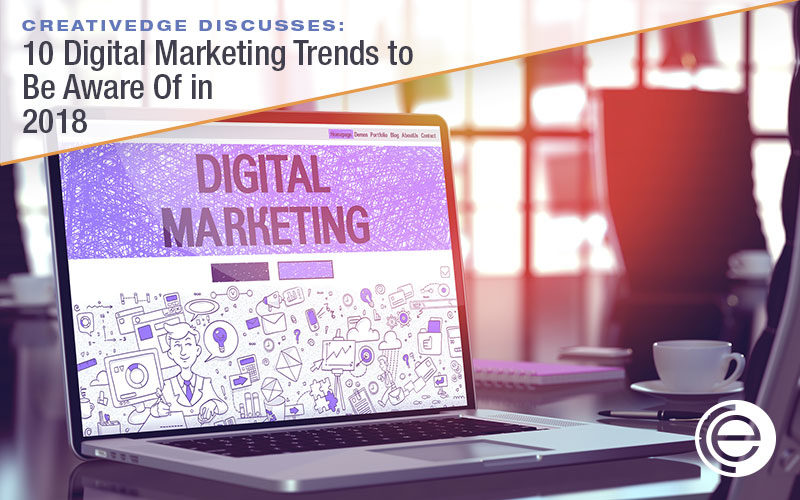 10 Digital Marketing Trends to Be Aware Of in 2018