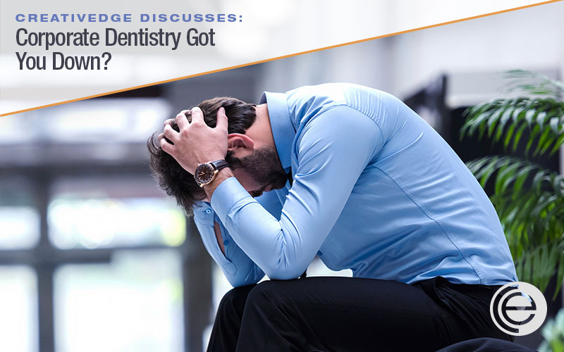 Corporate Dentistry Got You Down?