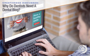 Why Do Dentists Need A Dental Blog?