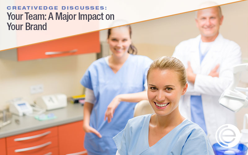 Your Dental Team Impacts Your Brand