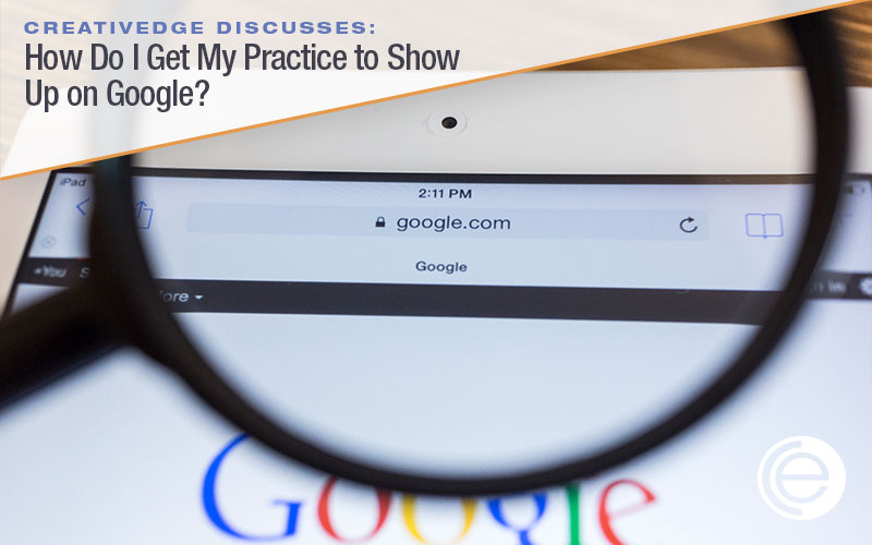 How Do I Get My Practice to Show  Up on Google?