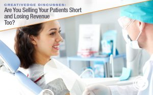 Are You Selling Patients Short and Losing Revenue Too?
