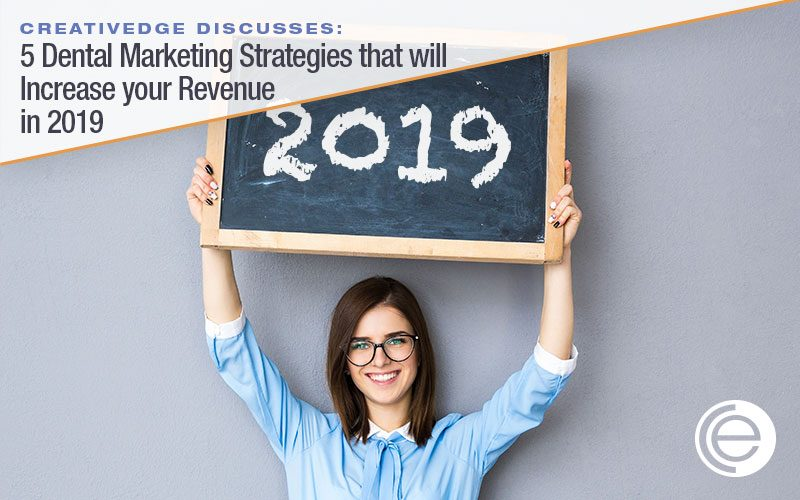 Five Dental Marketing Strategies that will Increase your Revenue in 2019