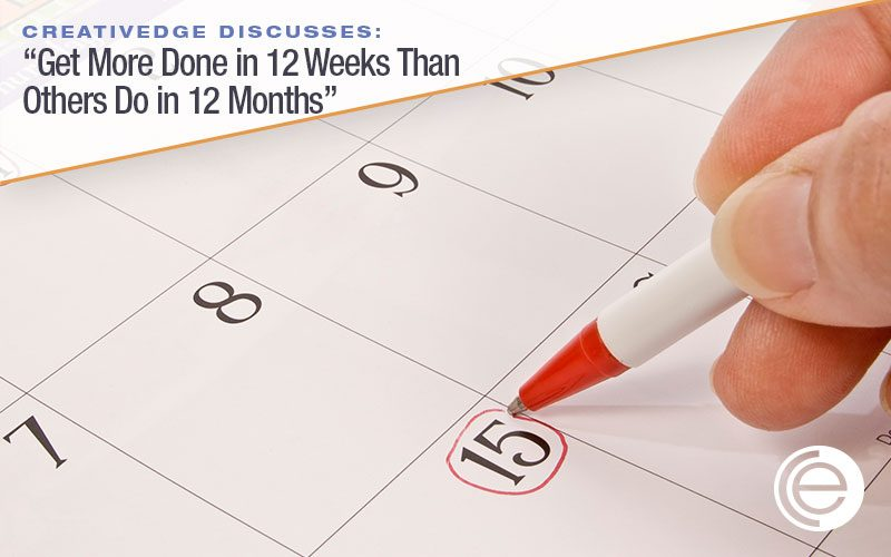 Get More Done in 12 Weeks Than Others Do in 12 Months