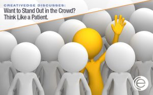 Think like a patient to stand out from the crowd