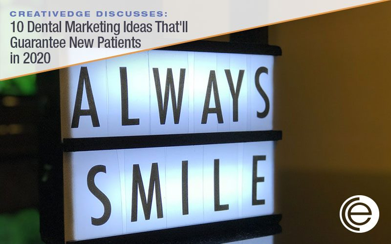 10 Dental Marketing Ideas That'll Guarantee New Patients in 2020